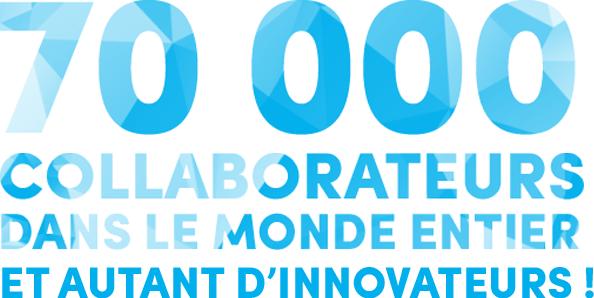 70000 collaborateurs dans le monde entier et autant d'innovateurs !