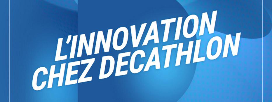 L'INNOVATION CHEZ DECATHLON